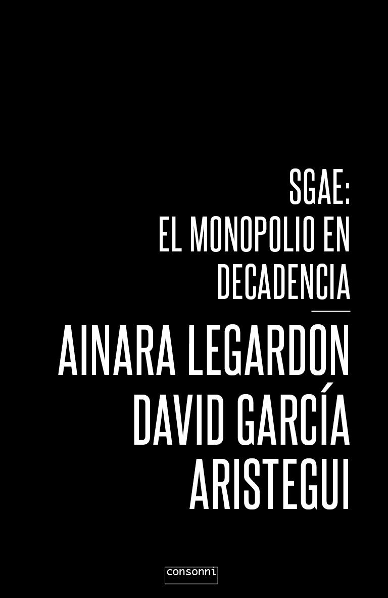 """Portada de """"SGAE: El monopolio en decadencia"""" de Ainara LeGardon y David García Aristegui"""